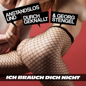 ANSTANDSLOS & DURCHGEKNALLT & GEORG STENGEL - ICH BRAUCH DICH NICHT